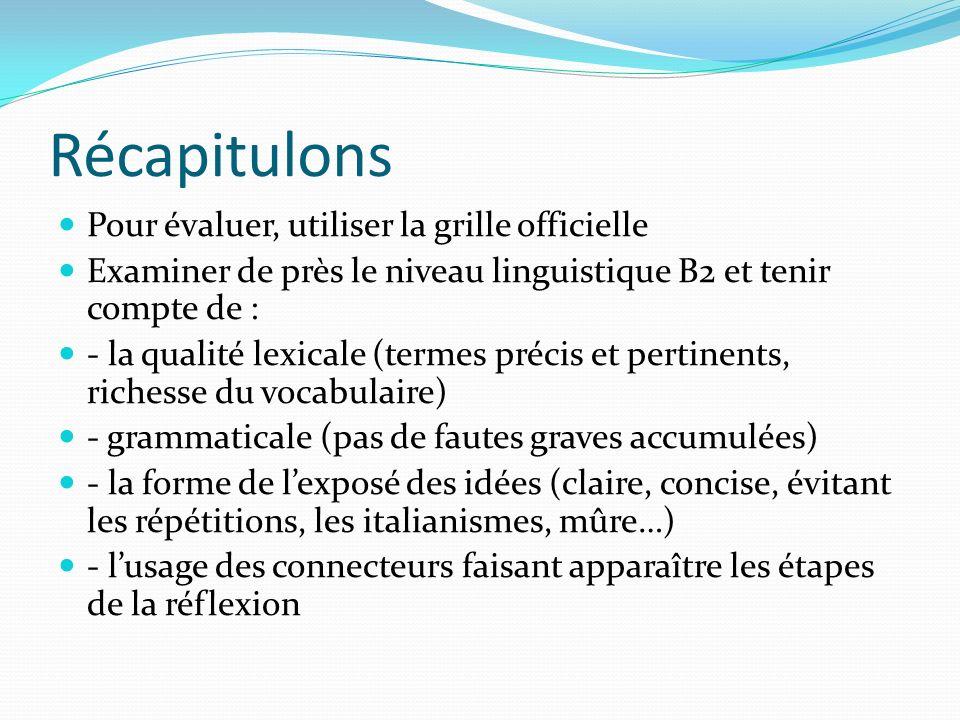 Récapitulons Pour évaluer, utiliser la grille officielle Examiner de près le niveau linguistique B2 et tenir compte de : - la qualité lexicale (termes