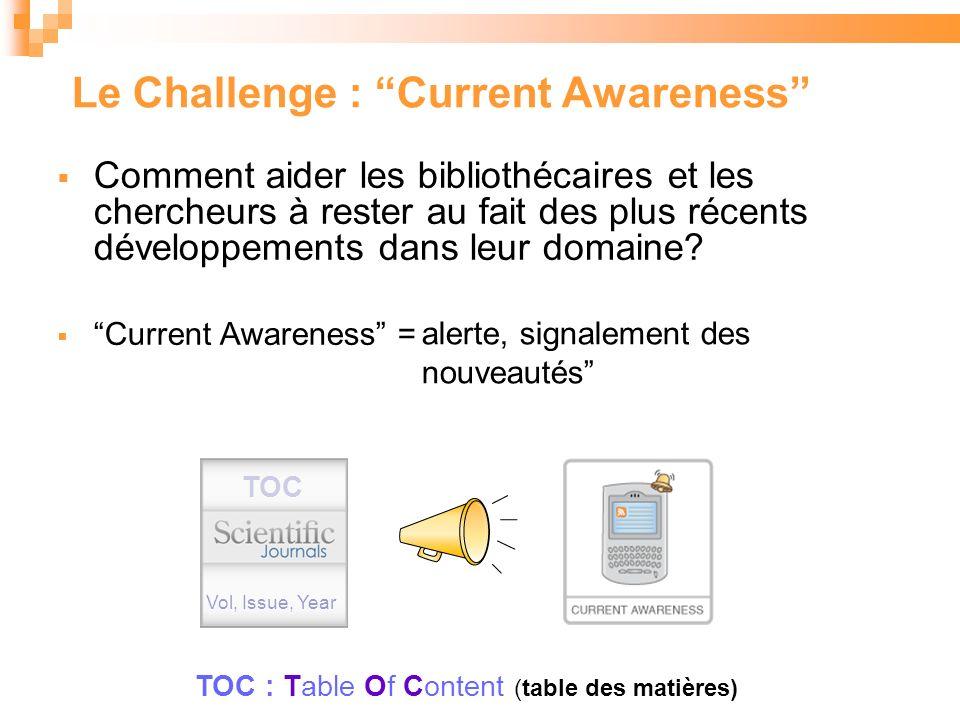 Le Challenge : Current Awareness Comment aider les bibliothécaires et les chercheurs à rester au fait des plus récents développements dans leur domaine.