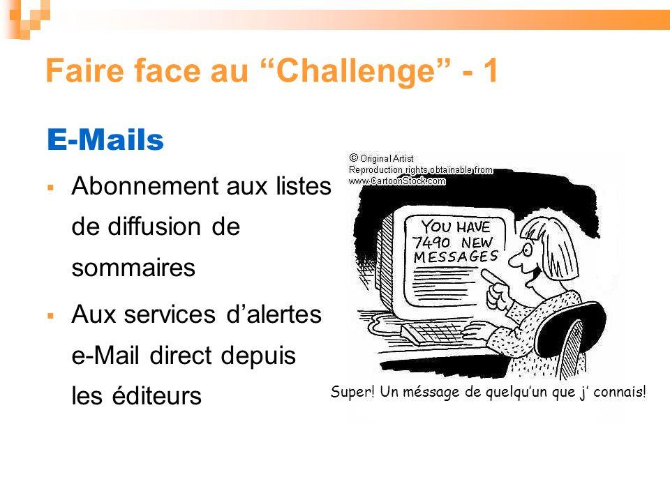 Faire face au Challenge - 1 E-Mails Abonnement aux listes de diffusion de sommaires Aux services dalertes e-Mail direct depuis les éditeurs Super.