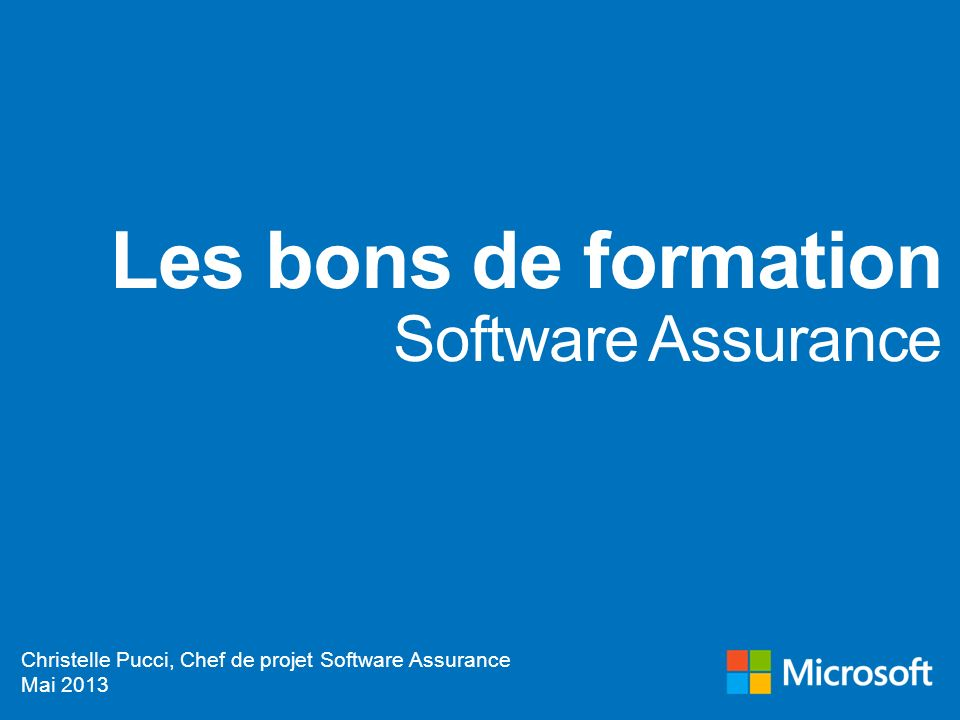 Les bons de formation Software Assurance Christelle Pucci, Chef de projet Software Assurance Mai 2013
