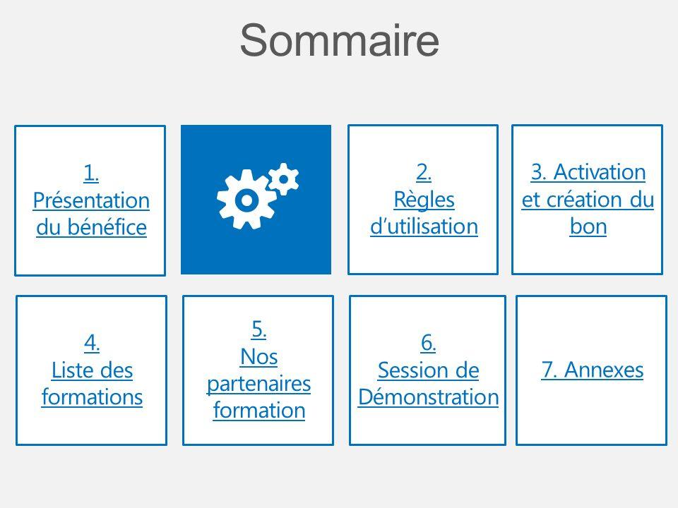 1. Présentation du bénéfice 2. Règles dutilisation 4. Liste des formations 5. Nos partenaires formation 3. Activation et création du bon 7. Annexes 6.