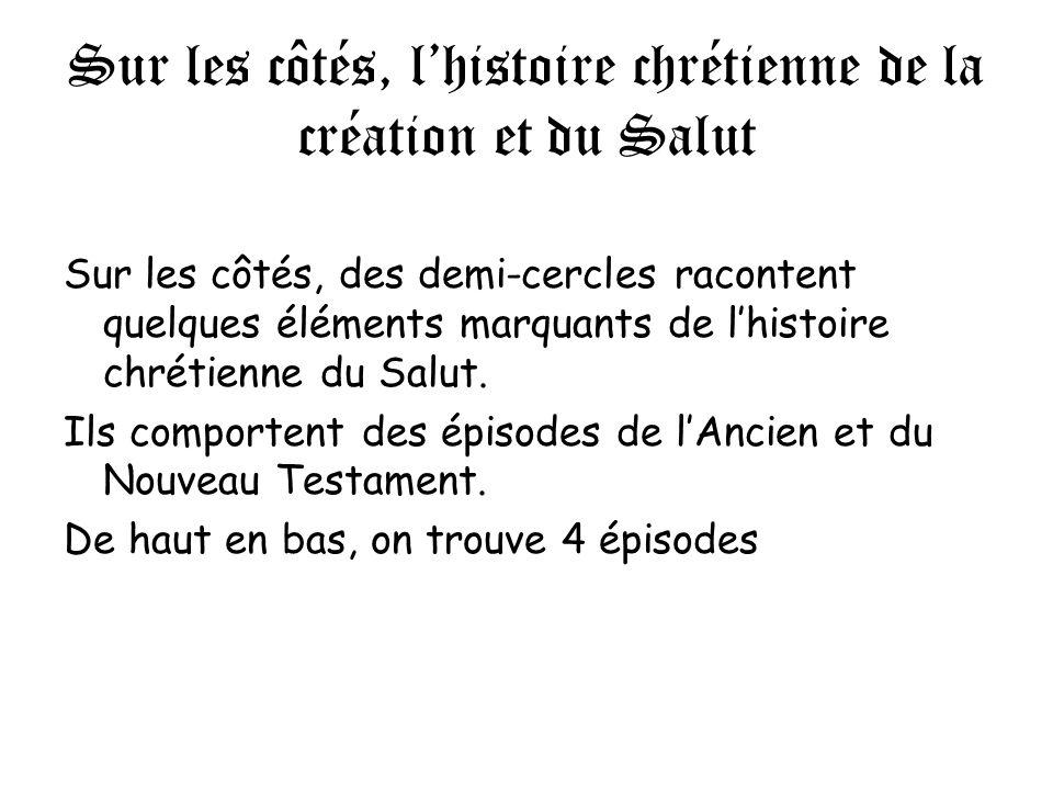 Sur les côtés, lhistoire chrétienne de la création et du Salut Sur les côtés, des demi-cercles racontent quelques éléments marquants de lhistoire chrétienne du Salut.
