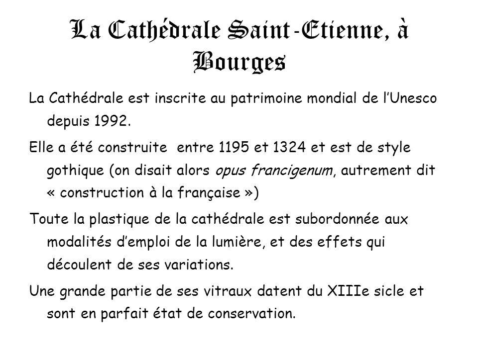 La Cathédrale Saint-Etienne, à Bourges La Cathédrale est inscrite au patrimoine mondial de lUnesco depuis 1992. Elle a été construite entre 1195 et 13
