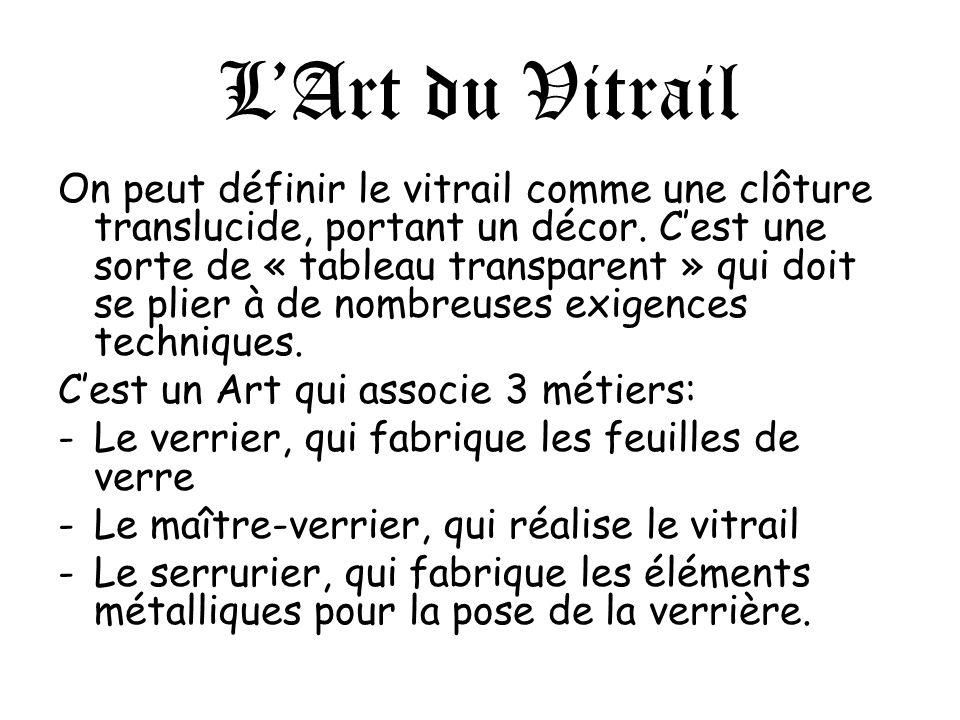 LArt du Vitrail On peut définir le vitrail comme une clôture translucide, portant un décor.