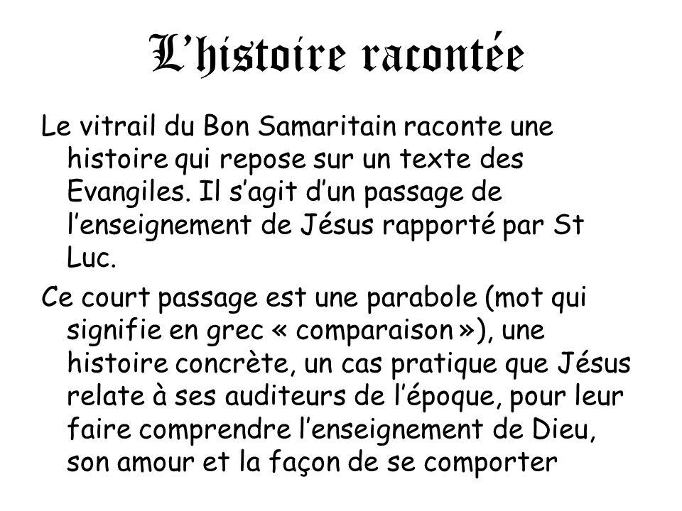 Lhistoire racontée Le vitrail du Bon Samaritain raconte une histoire qui repose sur un texte des Evangiles. Il sagit dun passage de lenseignement de J