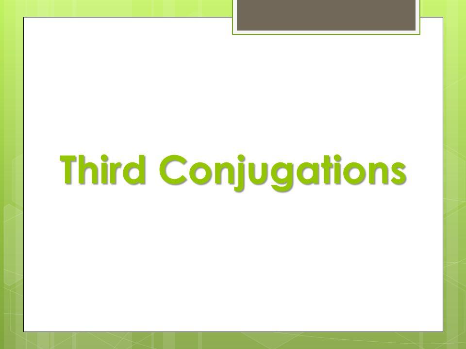 Third Conjugations