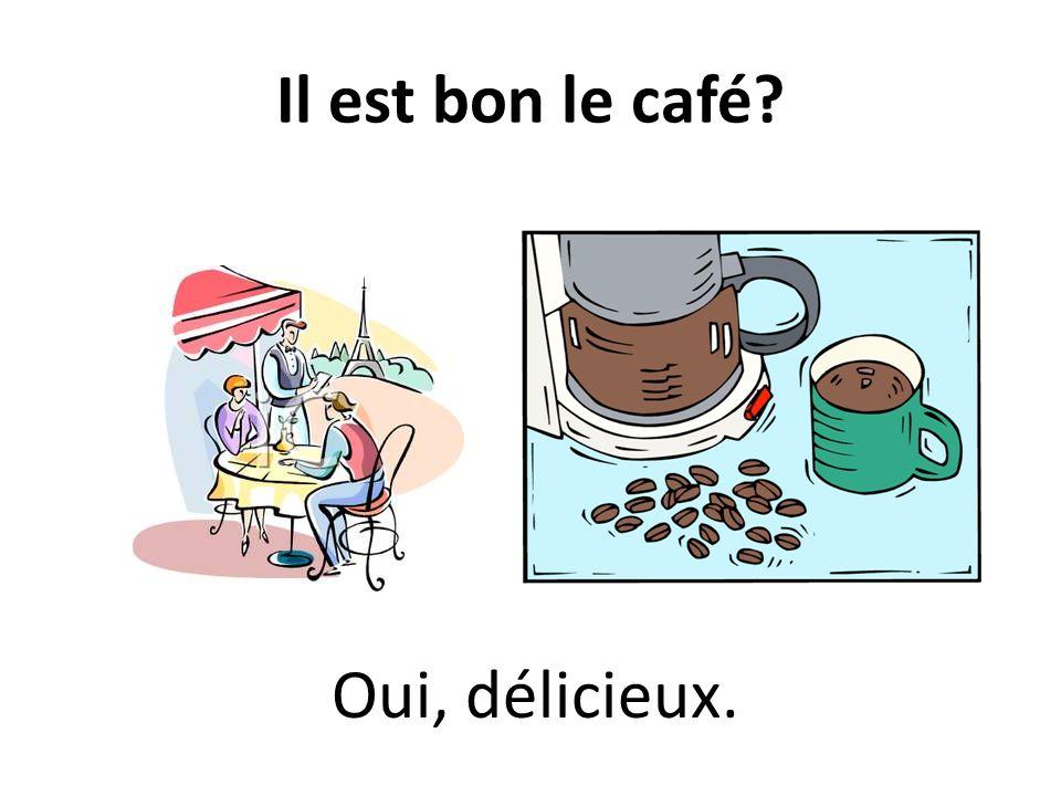 Il est bon le café Oui, délicieux.