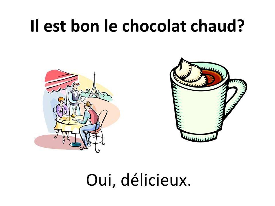Il est bon le chocolat chaud Oui, délicieux.