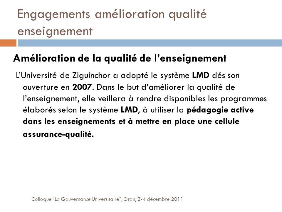 Engagements amélioration qualité enseignement Colloque La Gouvernance Universitaire , Oran, 3-4 décembre 2011 Amélioration de la qualité de lenseignement LUniversité de Ziguinchor a adopté le système LMD dés son ouverture en 2007.