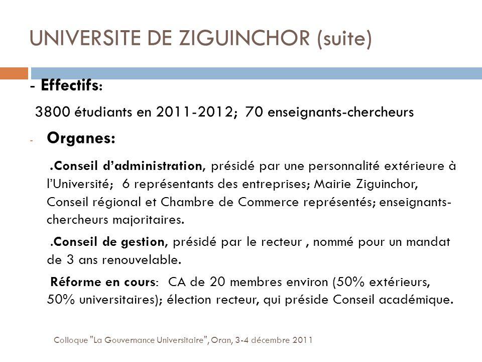 UNIVERSITE DE ZIGUINCHOR (suite) Colloque La Gouvernance Universitaire , Oran, 3-4 décembre 2011 - Effectifs: 3800 étudiants en 2011-2012; 70 enseignants-chercheurs - Organes:.