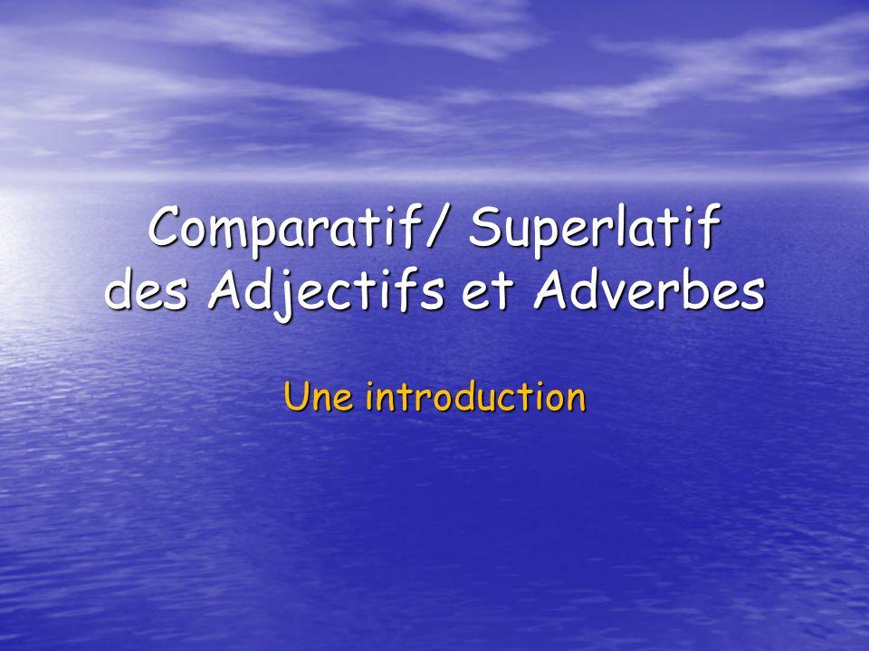 Comparatif/ Superlatif des Adjectifs et Adverbes Une introduction
