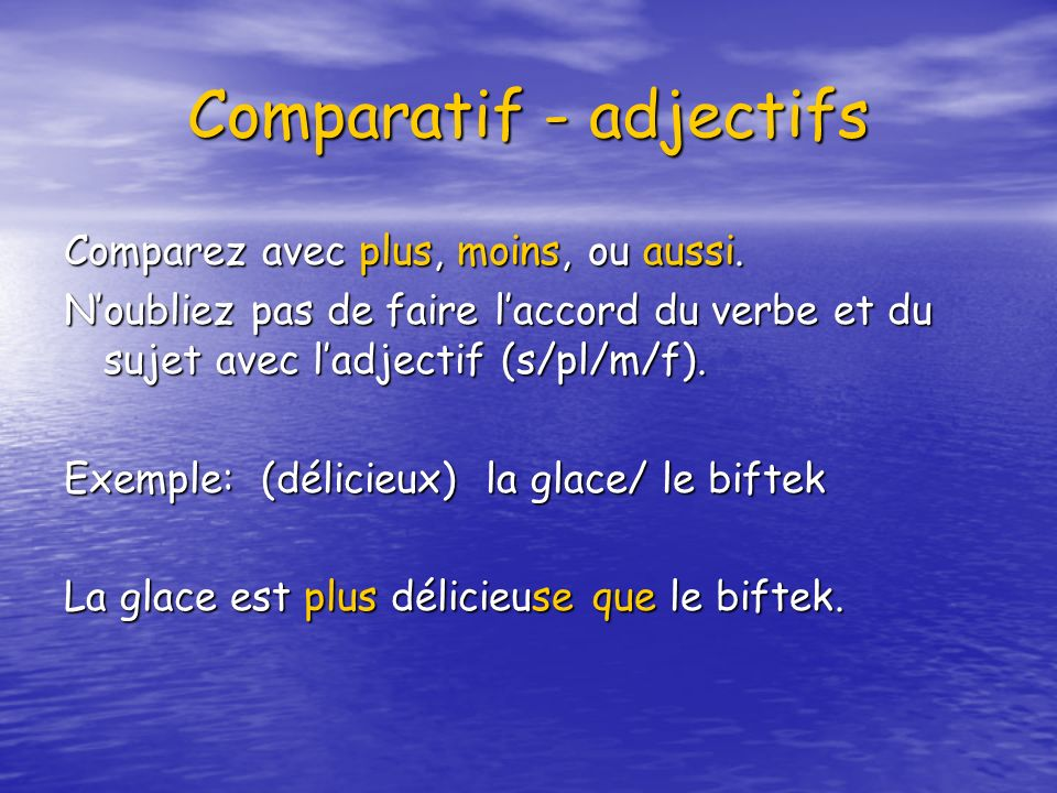 Comparatif - adjectifs Comparez avec plus, moins, ou aussi. Noubliez pas de faire laccord du verbe et du sujet avec ladjectif (s/pl/m/f). Exemple: (dé