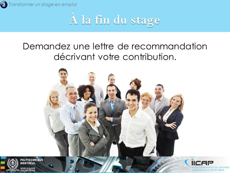 Transformer un stage en emploi Demandez une lettre de recommandation décrivant votre contribution. À la fin du stage