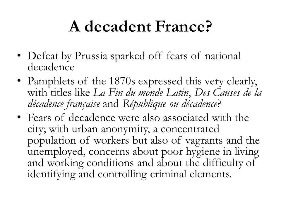 A decadent France? Defeat by Prussia sparked off fears of national decadence Pamphlets of the 1870s expressed this very clearly, with titles like La F
