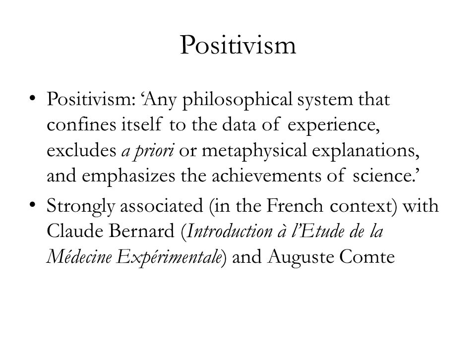 Positivism Positivism: Any philosophical system that confines itself to the data of experience, excludes a priori or metaphysical explanations, and em