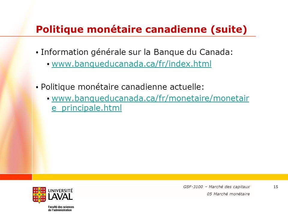 www.ulaval.ca 15 Politique monétaire canadienne (suite) Information générale sur la Banque du Canada: www.banqueducanada.ca/fr/index.html Politique mo