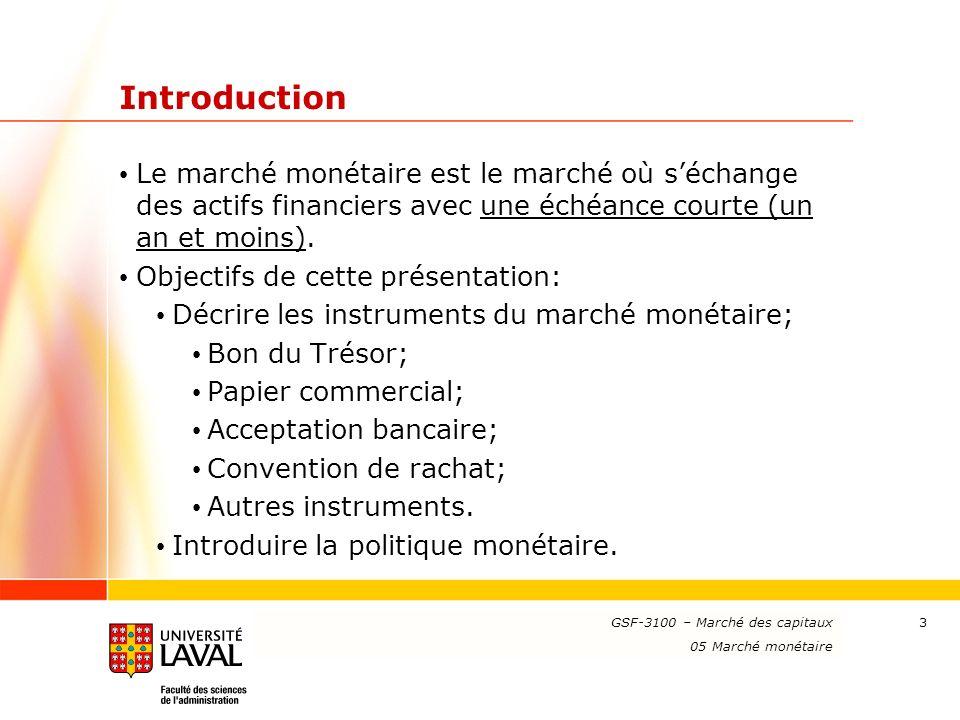 www.ulaval.ca 3 Introduction Le marché monétaire est le marché où séchange des actifs financiers avec une échéance courte (un an et moins). Objectifs