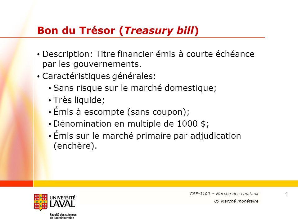www.ulaval.ca 4 Bon du Trésor (Treasury bill) Description: Titre financier émis à courte échéance par les gouvernements. Caractéristiques générales: S