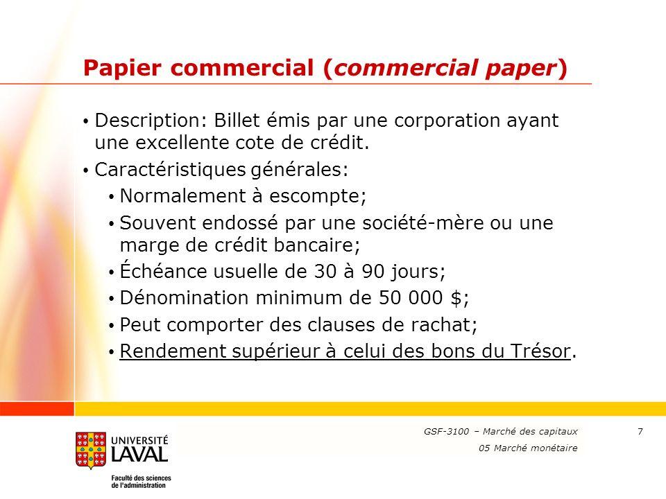 www.ulaval.ca 7 Papier commercial (commercial paper) Description: Billet émis par une corporation ayant une excellente cote de crédit. Caractéristique