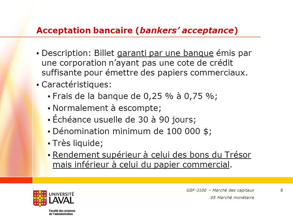 www.ulaval.ca 8 Acceptation bancaire (bankers acceptance) Description: Billet garanti par une banque émis par une corporation nayant pas une cote de c