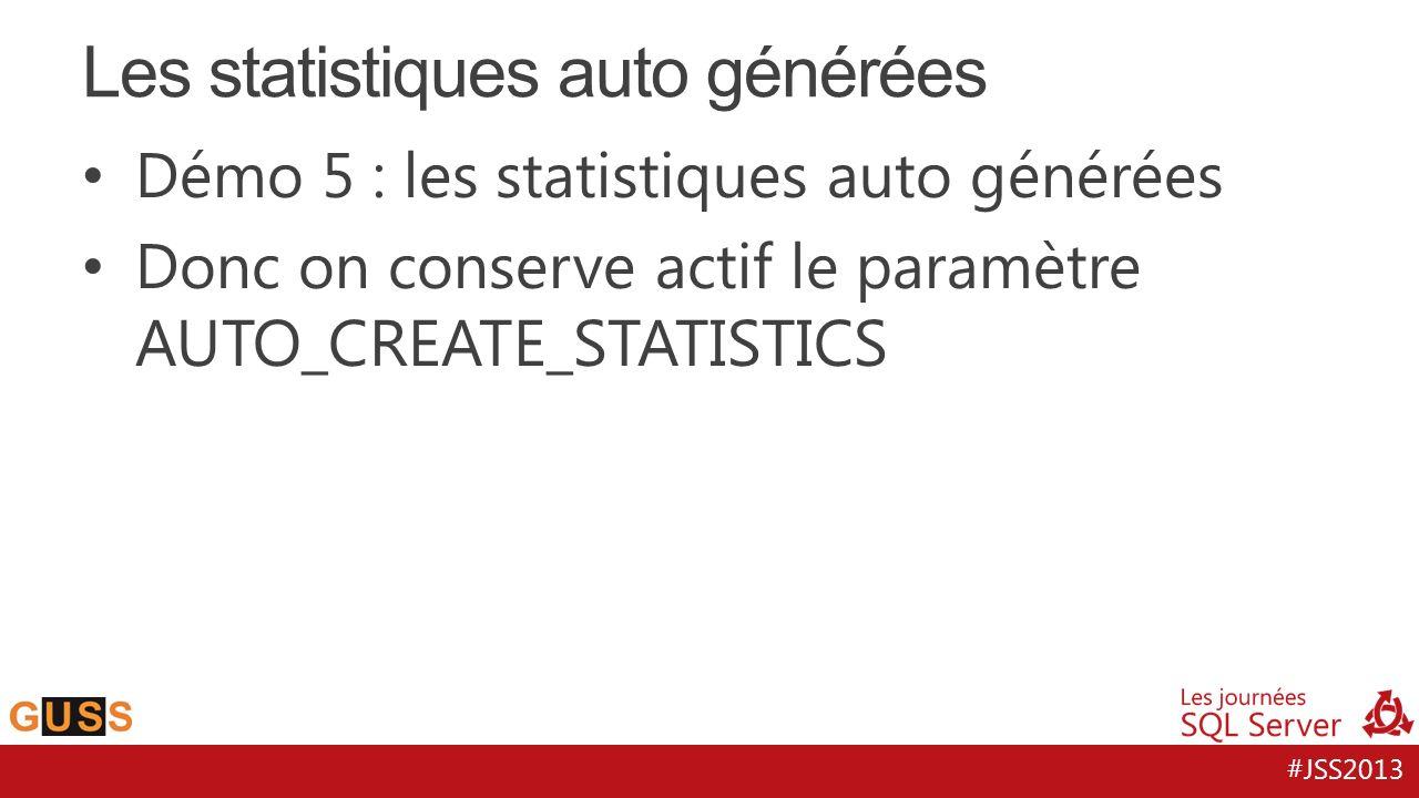 #JSS2013 Démo 5 : les statistiques auto générées Donc on conserve actif le paramètre AUTO_CREATE_STATISTICS Les statistiques auto générées