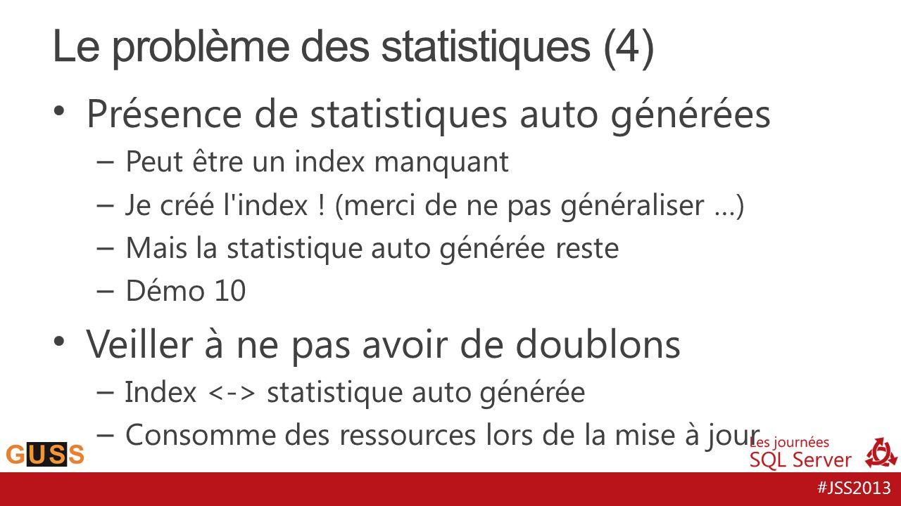 #JSS2013 Présence de statistiques auto générées – Peut être un index manquant – Je créé l'index ! (merci de ne pas généraliser …) – Mais la statistiqu