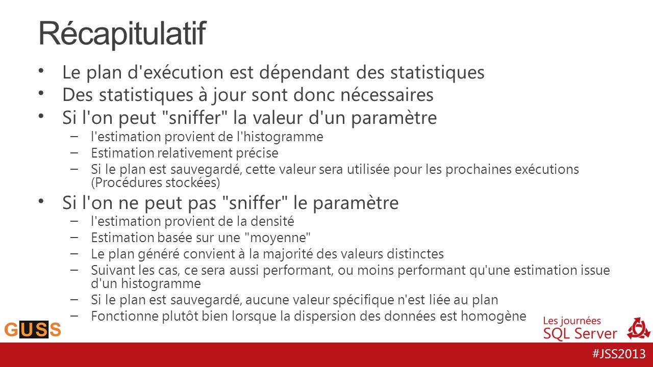 #JSS2013 Le plan d'exécution est dépendant des statistiques Des statistiques à jour sont donc nécessaires Si l'on peut