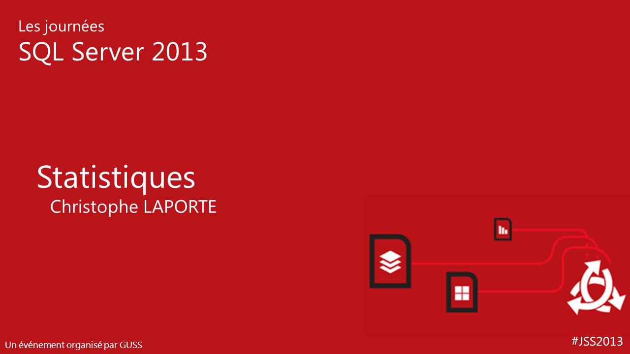 #JSS2013 Les journées SQL Server 2013 Un événement organisé par GUSS Statistiques Christophe LAPORTE