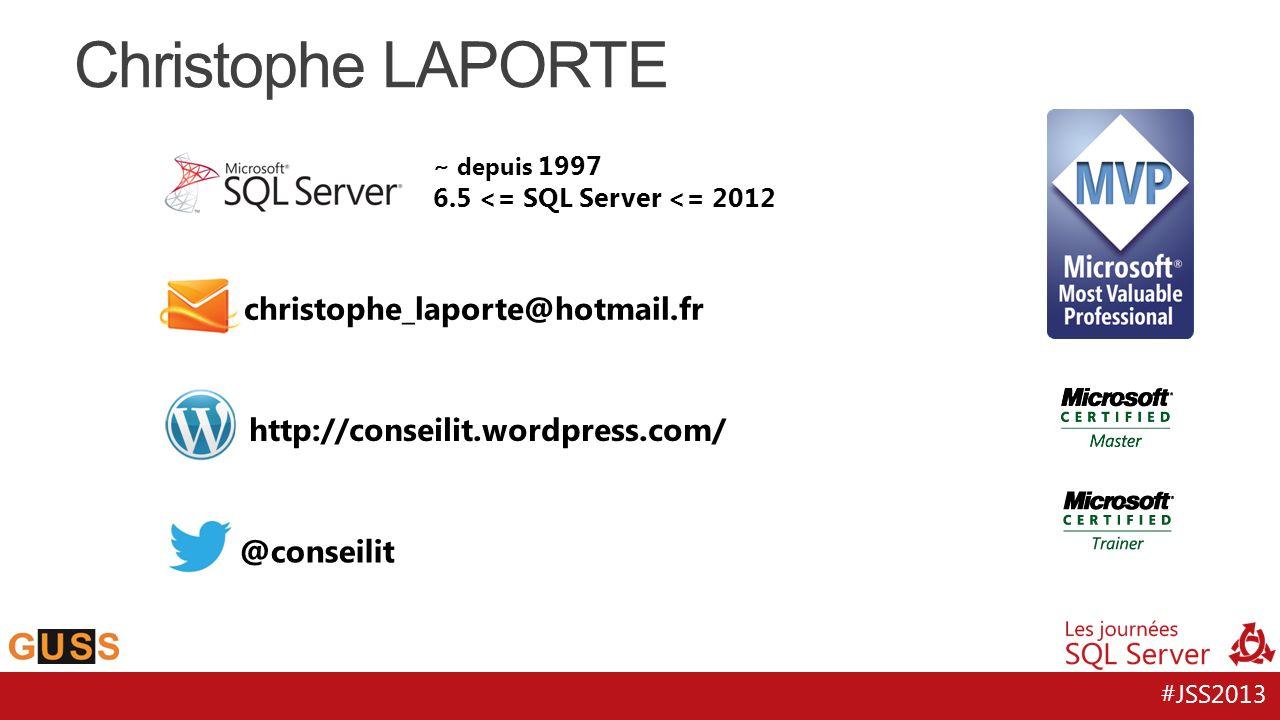 #JSS2013 Christophe LAPORTE ~ depuis 1997 6.5 <= SQL Server <= 2012 @conseilit christophe_laporte@hotmail.fr http://conseilit.wordpress.com/