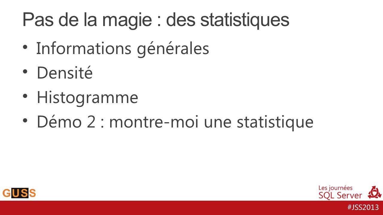 #JSS2013 Informations générales Densité Histogramme Démo 2 : montre-moi une statistique Pas de la magie : des statistiques