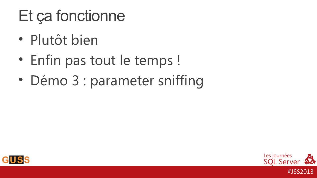 #JSS2013 Plutôt bien Enfin pas tout le temps ! Démo 3 : parameter sniffing Et ça fonctionne