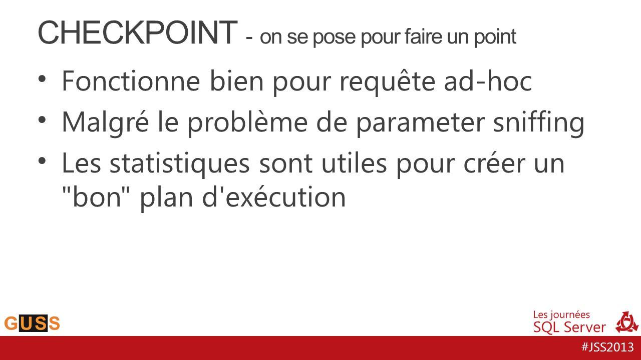 #JSS2013 Fonctionne bien pour requête ad-hoc Malgré le problème de parameter sniffing Les statistiques sont utiles pour créer un