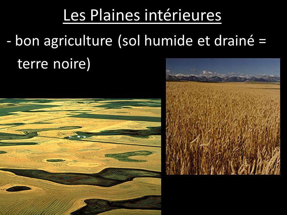 Les Plaines intérieures - bon agriculture (sol humide et drainé = terre noire)