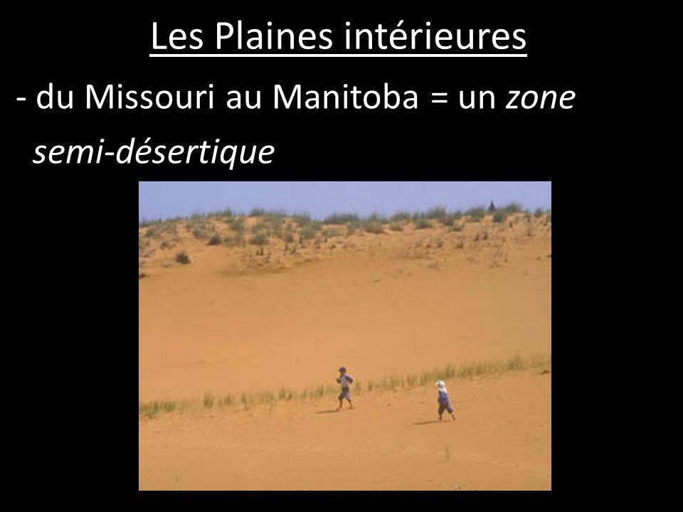 Les Plaines intérieures - du Missouri au Manitoba = un zone semi-désertique