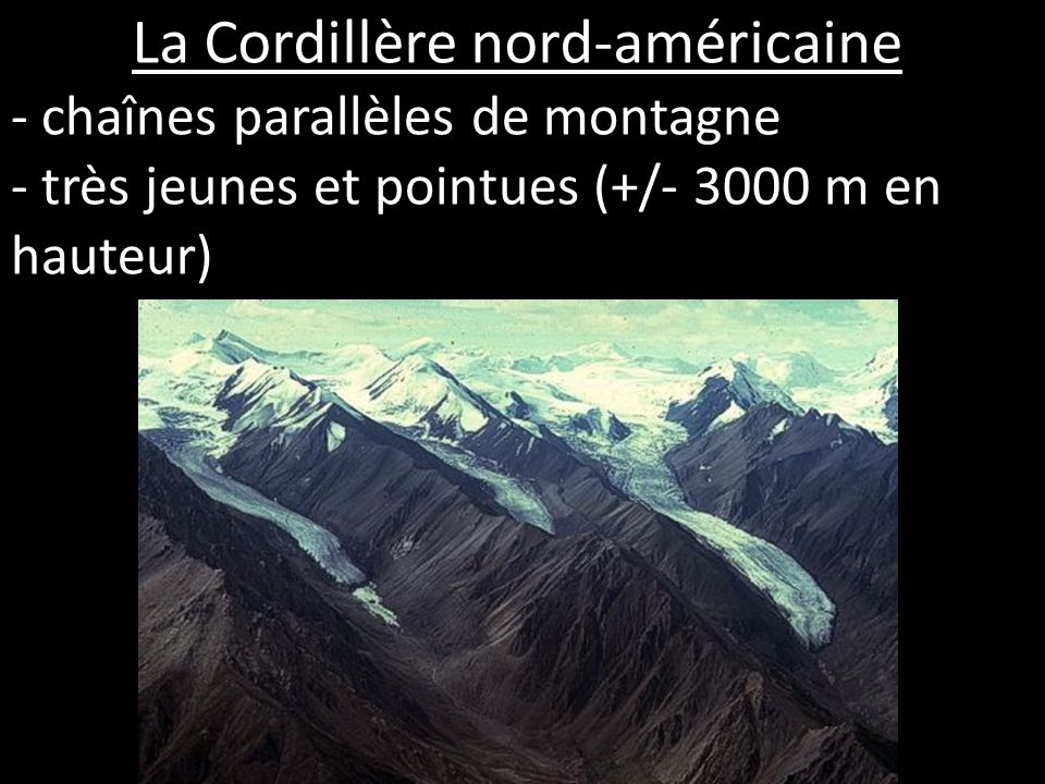 - chaînes parallèles de montagne - très jeunes et pointues (+/- 3000 m en hauteur)
