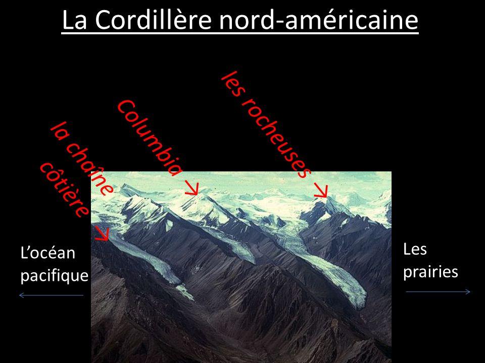 La Cordillère nord-américaine les rocheuses Columbia la chaîne côtière Locéan pacifique Les prairies