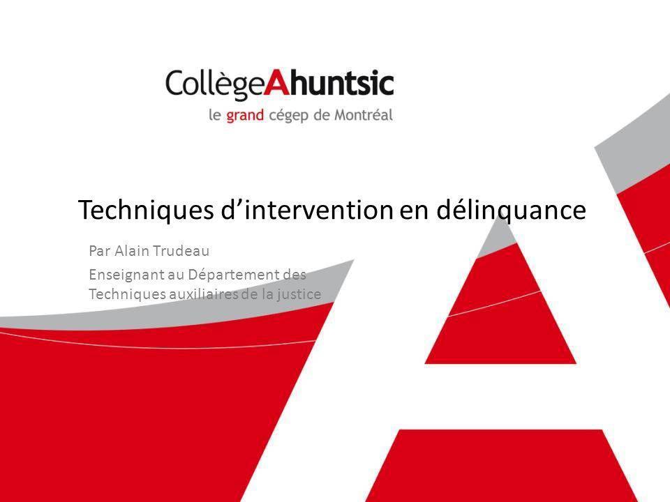 Techniques dintervention en délinquance Par Alain Trudeau Enseignant au Département des Techniques auxiliaires de la justice