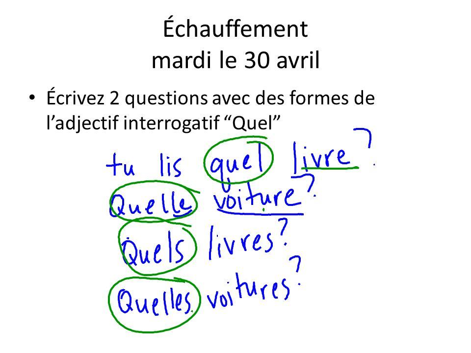 Échauffement mardi le 30 avril Écrivez 2 questions avec des formes de ladjectif interrogatif Quel