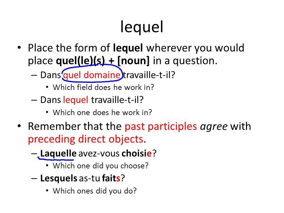lequel Place the form of lequel wherever you would place quel(le)(s) + [noun] in a question. – Dans quel domaine travaille-t-il? Which field does he w