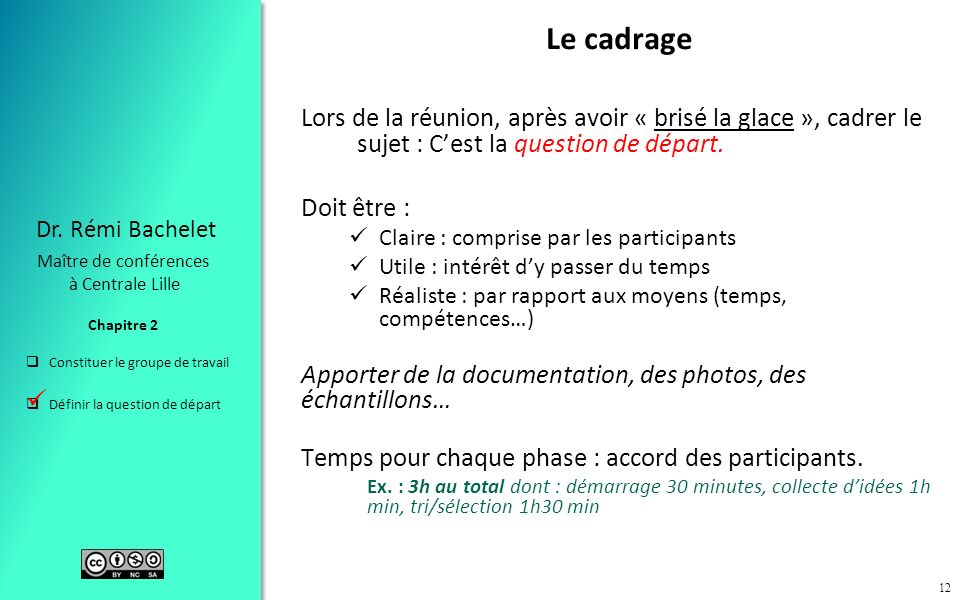 Constituer le groupe de travail Définir la question de départ Chapitre 2 Dr. Rémi Bachelet Maître de conférences à Centrale Lille 12 Le cadrage Lors d