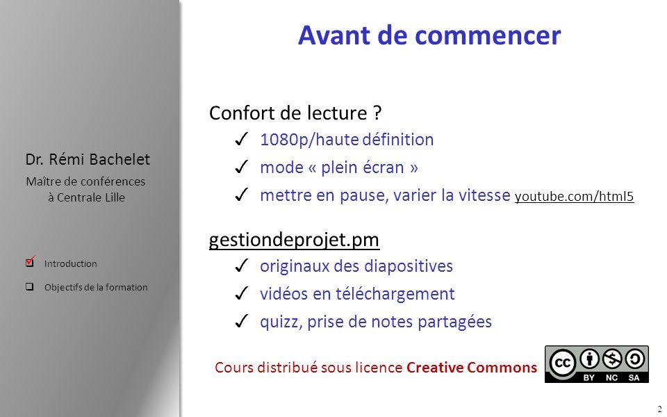 Introduction Objectifs de la formation Dr. Rémi Bachelet Maître de conférences à Centrale Lille Avant de commencer Confort de lecture ? 1080p/haute dé