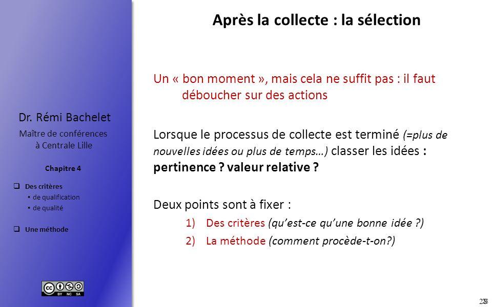 Des critères de qualification de qualité Une méthode Chapitre 4 Dr. Rémi Bachelet Maître de conférences à Centrale Lille 28 Après la collecte : la sél