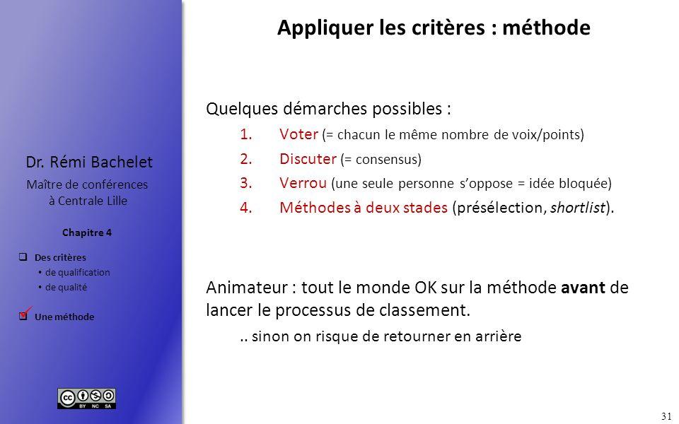Des critères de qualification de qualité Une méthode Chapitre 4 Dr. Rémi Bachelet Maître de conférences à Centrale Lille 31 Appliquer les critères : m