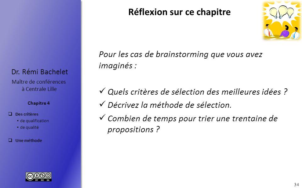 Des critères de qualification de qualité Une méthode Chapitre 4 Dr. Rémi Bachelet Maître de conférences à Centrale Lille 34 Réflexion sur ce chapitre