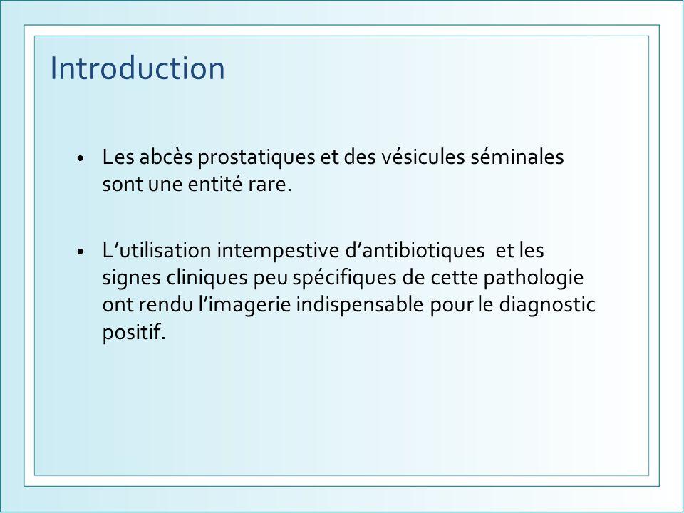 Introduction Les abcès prostatiques et des vésicules séminales sont une entité rare. Lutilisation intempestive dantibiotiques et les signes cliniques