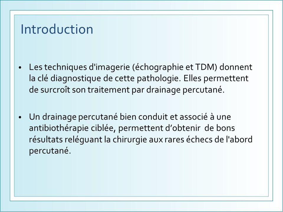 Introduction Les techniques d'imagerie (échographie et TDM) donnent la clé diagnostique de cette pathologie. Elles permettent de surcroît son traiteme