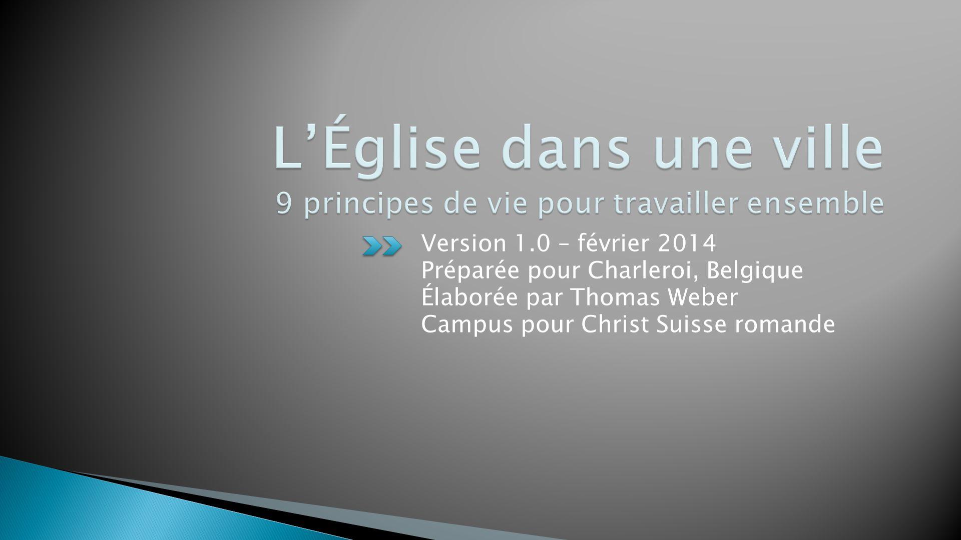 Version 1.0 – février 2014 Préparée pour Charleroi, Belgique Élaborée par Thomas Weber Campus pour Christ Suisse romande