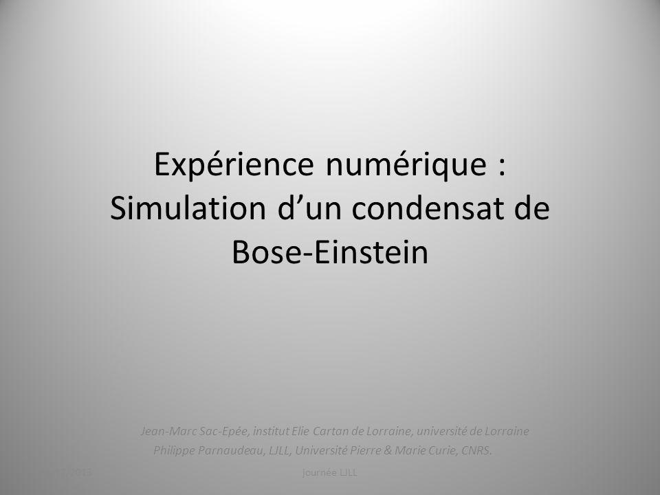 Expérience numérique : Simulation dun condensat de Bose-Einstein Jean-Marc Sac-Epée, institut Elie Cartan de Lorraine, université de Lorraine Philippe