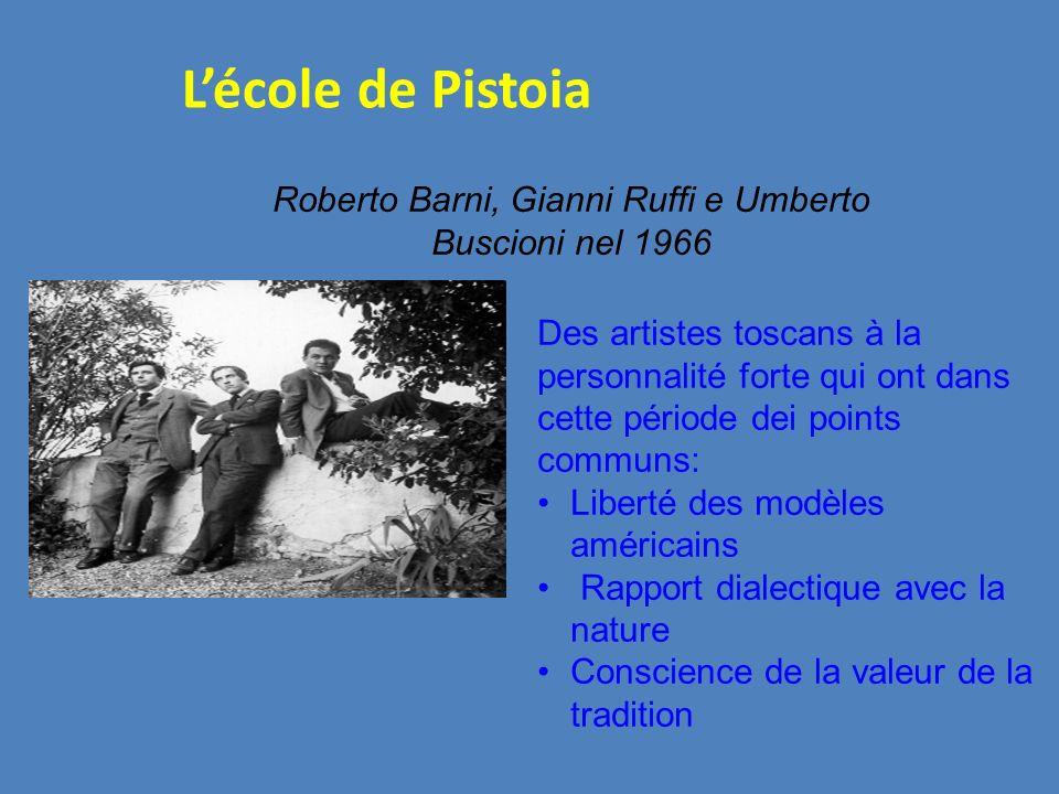 Roberto Barni, Gianni Ruffi e Umberto Buscioni nel 1966 Lécole de Pistoia Des artistes toscans à la personnalité forte qui ont dans cette période dei