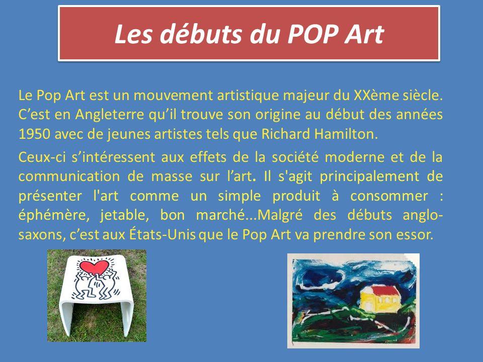 Les débuts du POP Art Le Pop Art est un mouvement artistique majeur du XXème siècle. Cest en Angleterre quil trouve son origine au début des années 19